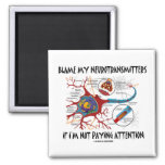 Blame My Neurotransmitters If Not Paying Attention 2 Inch Square Magnet