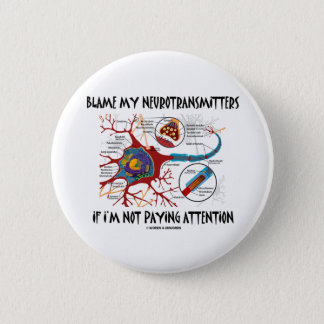 Blame My Neurotransmitters If Not Paying Attention Pinback Button