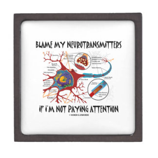 Blame My Neurotransmitters If Not Paying Attention Premium Gift Box