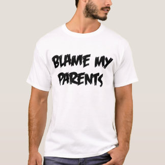 Blame My Parents T-Shirt