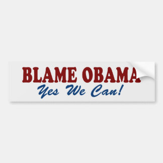 Blame Obama: Yes We Can! Bumper Sticker