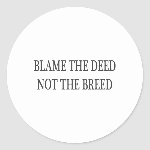 Blame the Deed, Not the Breed Sticker