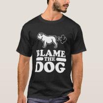 Blame The Dog T-Shirt