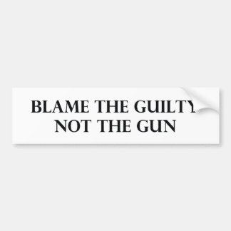 Blame the Guilty Not the Gun Bumper Sticker