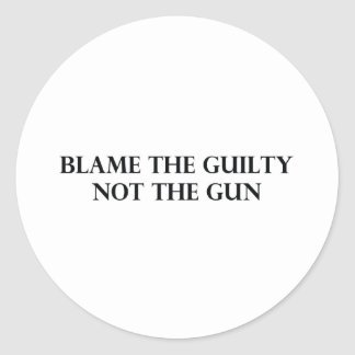 Blame the Guilty Not the Gun Classic Round Sticker