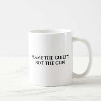 Blame the Guilty Not the Gun Coffee Mug