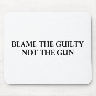 Blame the Guilty Not the Gun Mouse Pad