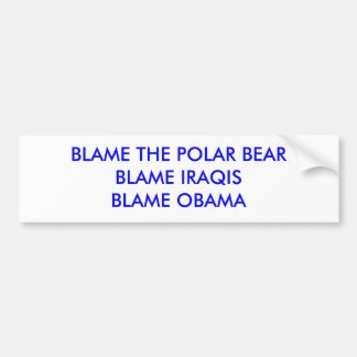 BLAME THE POLAR BEARBLAME IRAQISBLAME OBAMA BUMPER STICKER