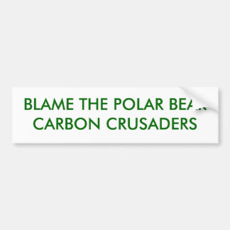 BLAME THE POLAR BEARS_CARBON CRUSADERS CAR BUMPER STICKER