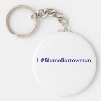 #BlameBarrowman I Llavero Redondo Tipo Pin