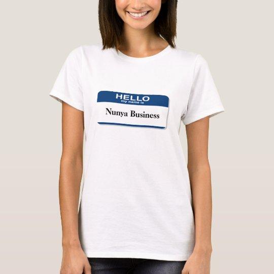 Blank Hello My Name Is - Nunya Business T-Shirt