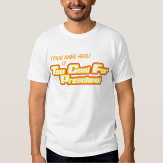 Blank is too Cool for Preschool Tee Shirt