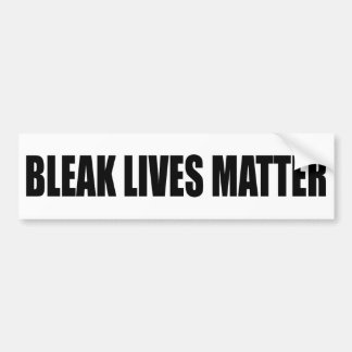"""BLEAK LIVES MATTER"" BUMPER STICKER"