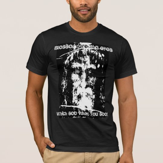 blessed are the eyes T-Shirt