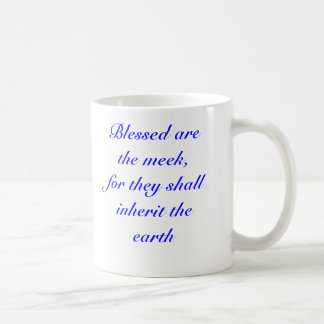 Blessed are the meek, for they shall inherit th... coffee mug