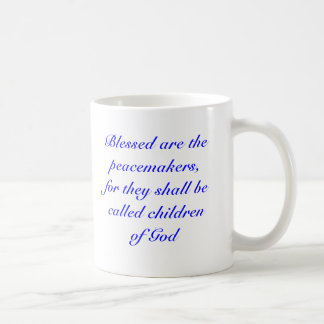 Blessed are the peacemakers, for they shall be ... coffee mug
