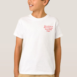 Blessed are ye when men hate you Luke 6:21-23 T-Shirt