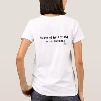 """""""Blessed by a friend with autism"""" T-Shirt"""