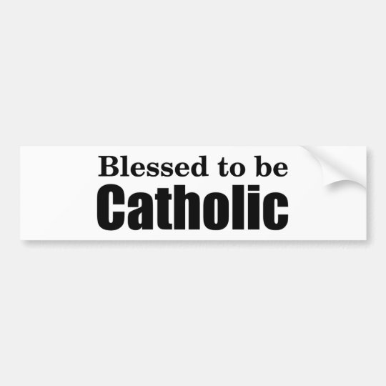 Blessed to be Catholic Bumper Sticker
