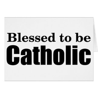 Blessed to be Catholic Card