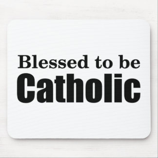 Blessed to be Catholic Mouse Pad