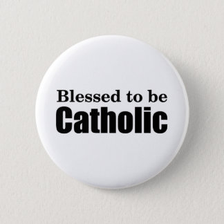 Blessed to be Catholic Pinback Button