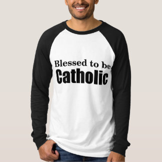 Blessed to be Catholic T-Shirt