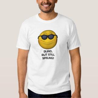 Blind But Still Smiling T Shirt