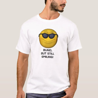 Blind But Still Smiling T-Shirt