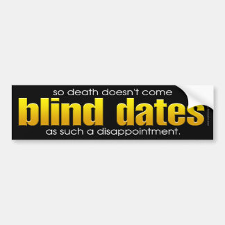 Blind Dates... Bumper Sticker