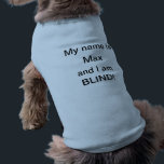 """BLIND DOG SHIRT - CUSTOMIZABLE<br><div class=""""desc"""">Let others know that your beloved pet has a visual impairment.</div>"""