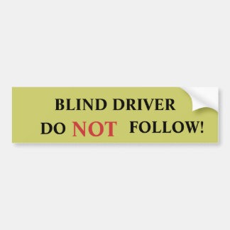 BLIND DRIVER, DO, NOT, FOLLOW! BUMPER STICKER