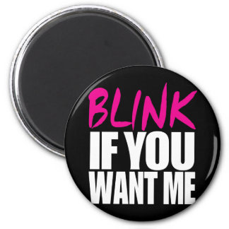 Blink If You Want Me 2 Inch Round Magnet