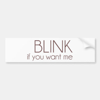 Blink If You Want Me Bumper Sticker