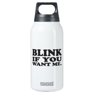 Blink if you want me insulated water bottle