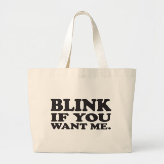 Blink if you want me large tote bag
