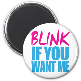 Blink If You Want Me Fridge Magnets