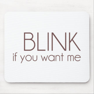 Blink If You Want Me Mouse Pad