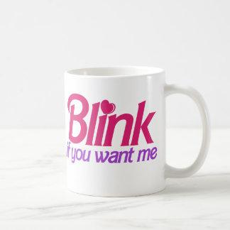 Blink if you Want Me Coffee Mug