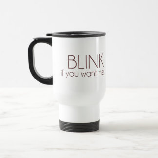 Blink If You Want Me 15 Oz Stainless Steel Travel Mug
