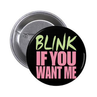 Blink If You Want Me Pinback Button