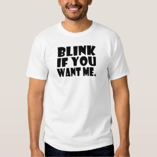 blink if you want me t shirt