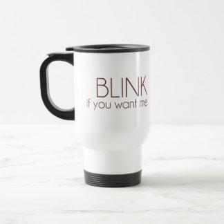 Blink If You Want Me Travel Mug