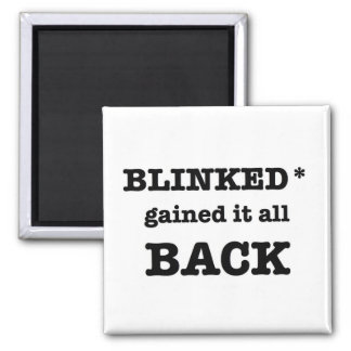 Blinked Gained It All Back Refrigerator Magnets