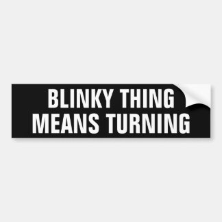 Blinky Thing Means Turning Car Bumper Sticker