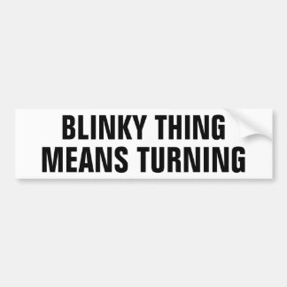 Blinky Things Means Turning Bumper Sticker