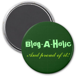 Blog-A-Holic Round Magnet