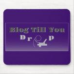 Blog Till You Drop Blogger Mouse Pad