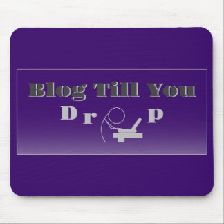 Blog Till You Drop Blogger Mouse Pad