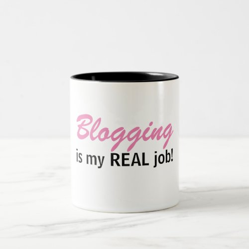Blogging is my REAL job - Blog Life Mug